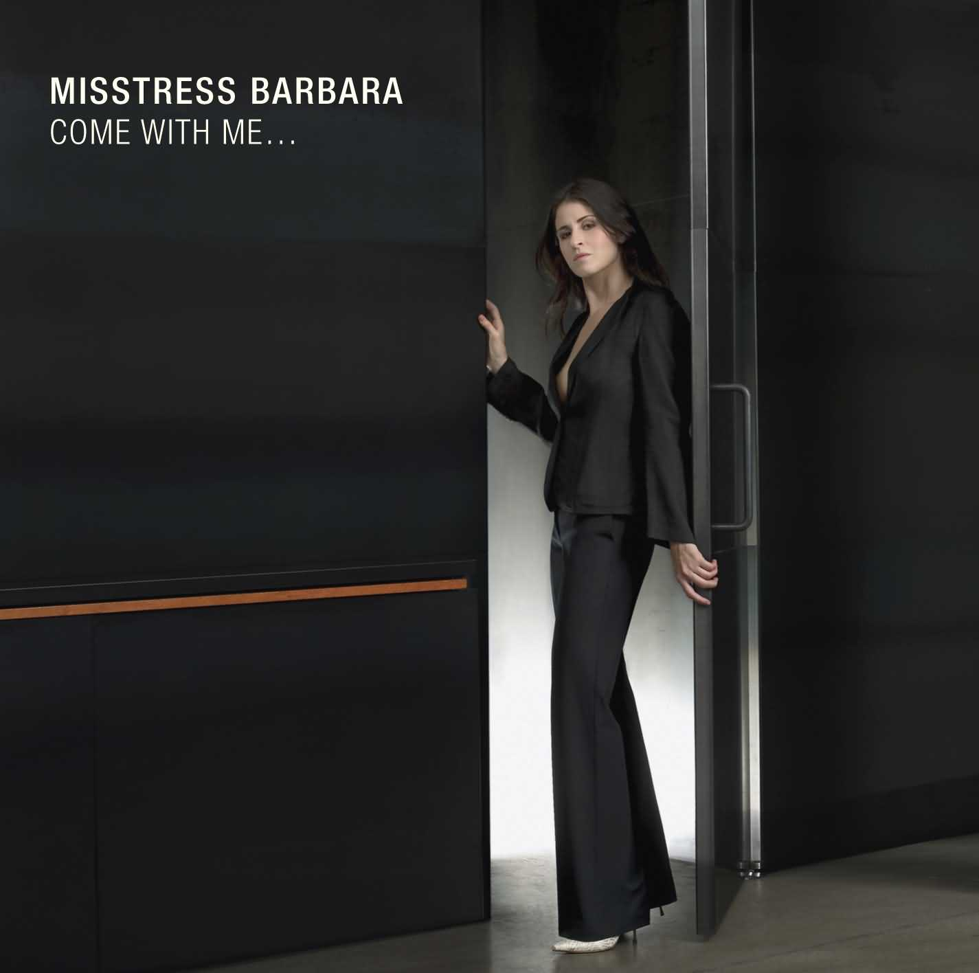 Misstress Barbara - Come With Me...